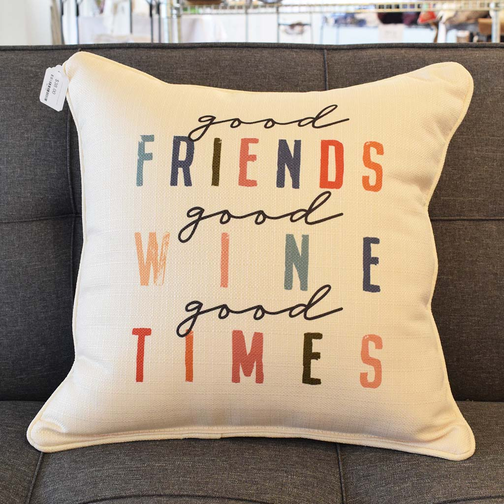 Good Friends, Good Wine, Good Times Square Pillow - TheMississippiGiftCompany.com