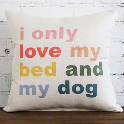 I Only Love My Bed and My Dog Square Pillow - TheMississippiGiftCompany.com