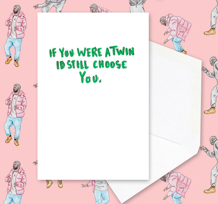 IF YOU WERE A TWIN, I'D STILL CHOOSE YOU CARD