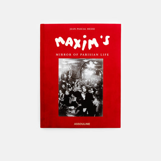Maxim's, Mirror of Parisian Life by Jean-Pascal Hesse