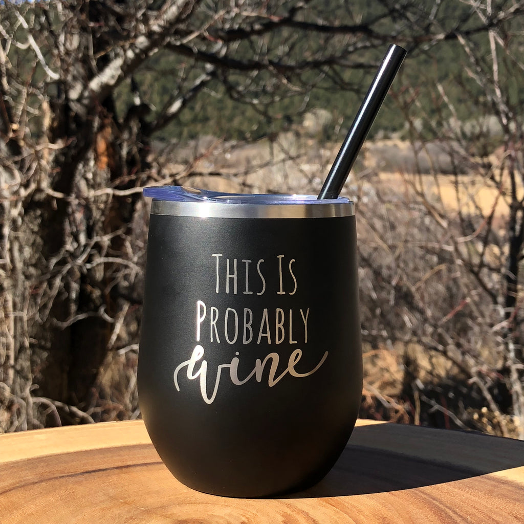 This Is Probably Wine | Engraved 12oz Stainless Steel Wine Glass Tumbler