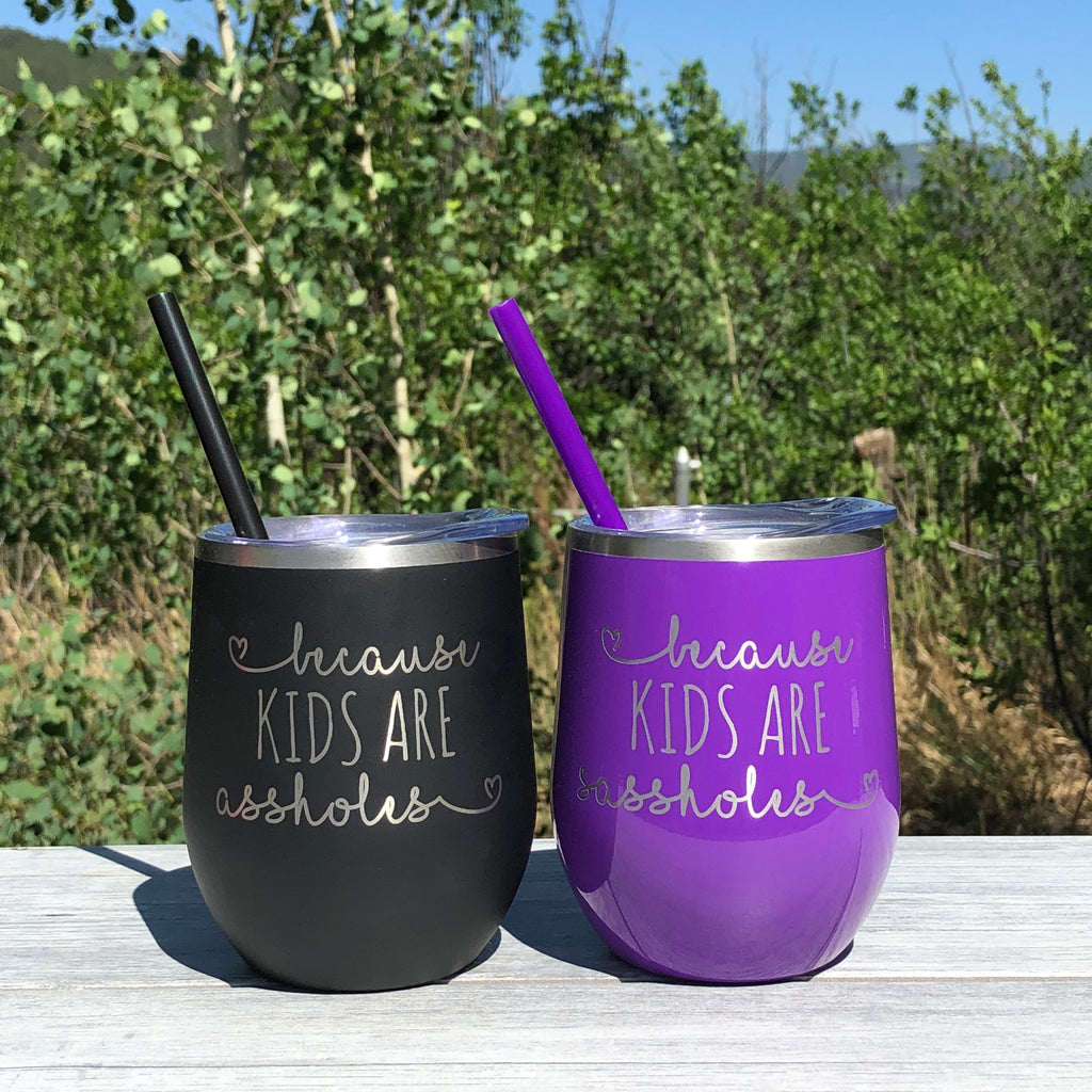 Because Kids are A**holes | Engraved 12oz Stainless Steel Wine Glass Tumbler