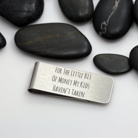 For The Little Bit Of Money My Kids Haven't Taken | Engraved Money Clip - Hand Stamped