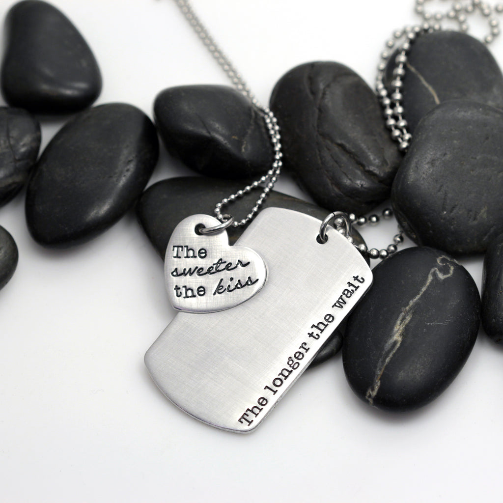 The Longer The Wait The Sweeter The Kiss Military Deployment | Long Distance Necklace Set - Hand Stamped