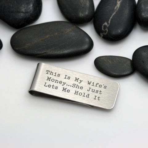 This Is My Wife's Money...She Just Lets Me Hold It | Engraved Money Clip - Hand Stamped