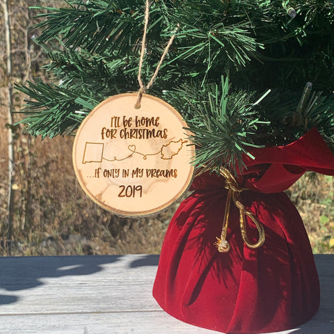 I'll Be Home For Christmas | Rustic Wood Slice Christmas Ornament - Hand Stamped