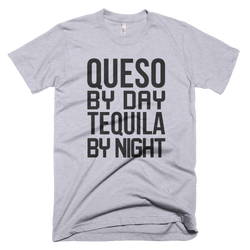 Queso by Day, Tequila by Nighthttps://cdn.shopify.com/s/files/1/1722/4479/products/american_apparel__heather_grey_wrinkle_front_mockup__1_250x.png?v=1484715173