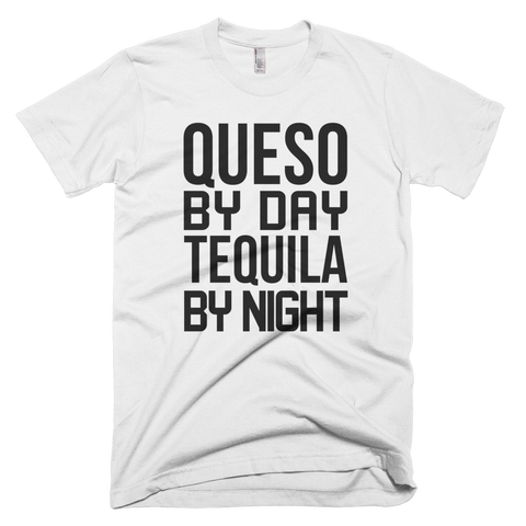 Queso By Day Tequila By Night T-Shirt (White)