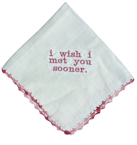 """I Wish I Met You Sooner"" Wedding Handkerchief"