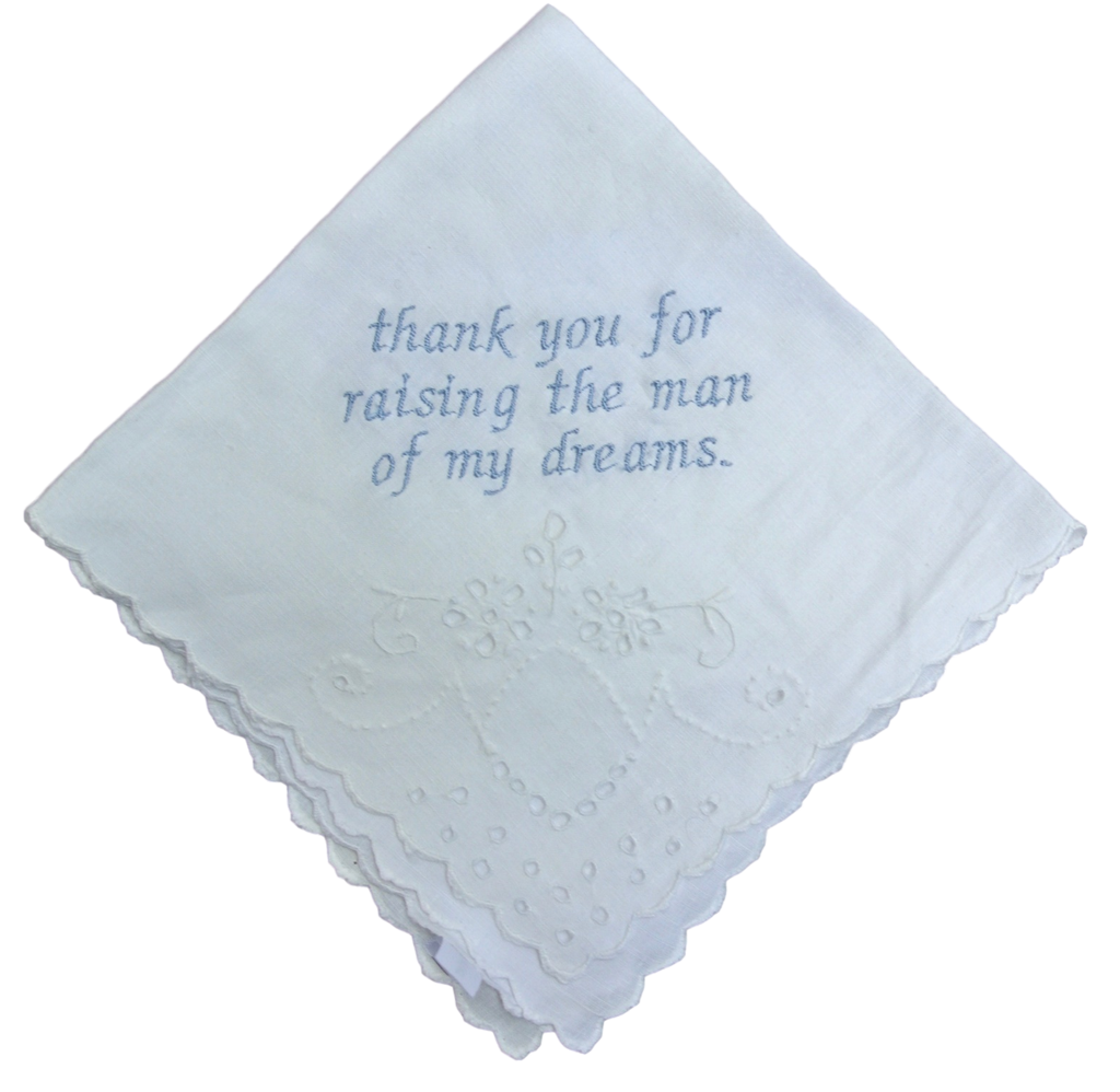 "'Thank You For Raising The Man of My Dreams"" Wedding hankie"
