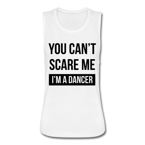 'YOU CAN'T SCARE ME I'M A DANCER' Women's Flowy Muscle Tank