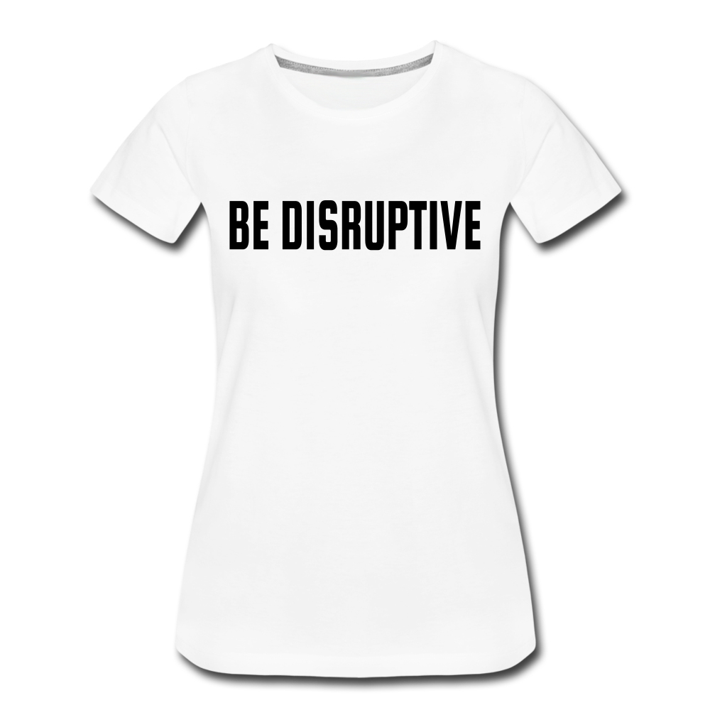 """Be Disruptive"" Women's T-Shirt"