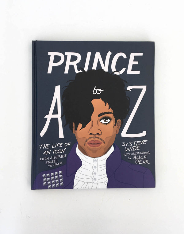 Prince A to Z: The Life of an Icon by Steve Wide