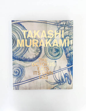 Takashi Murakami: The Octopus Eats Its Own Leg by Michael Darling (ed)