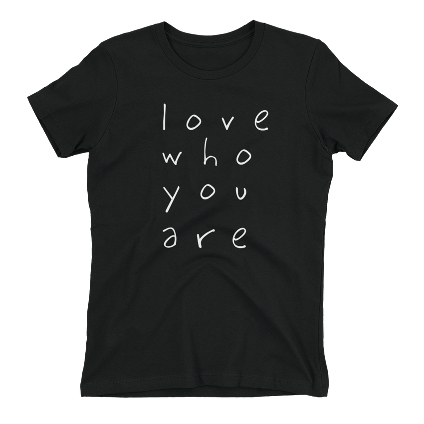 Love Who You Are Women's T-shirt