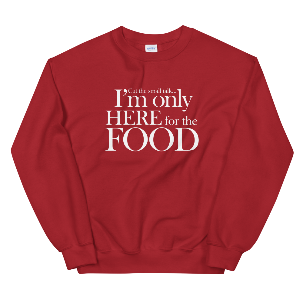 I'm Only Here For the Food Sweatshirt