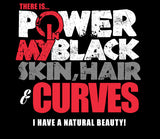 There is Power In My Black Skin, Hair & Curves!