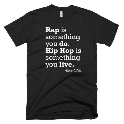 Rap is what you do. -KRS-ONE
