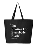 I'm Rooting For Everybody Black Tote Bag
