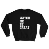 Watch Me Be Great Sweatshirt or Hoodie