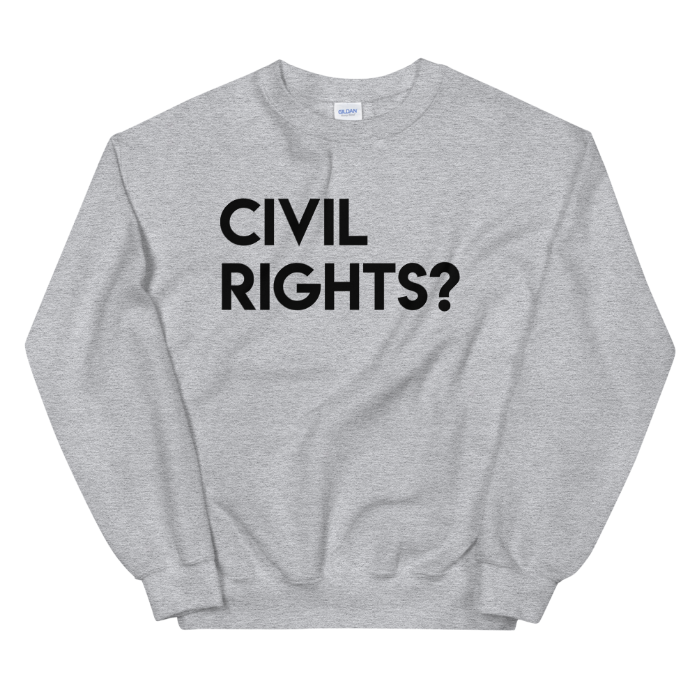 Civil Rights? Sweatshirt or Hoodie