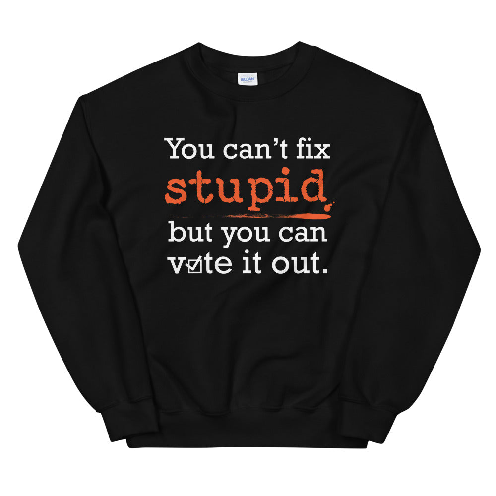 You Can't Fix Stupid Sweatshirt or Hoodie