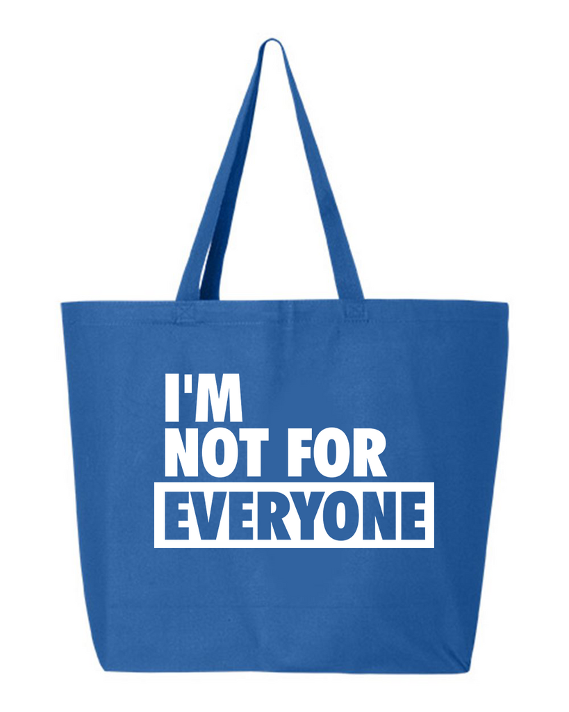 I'm Not For Everyone Tote Bag