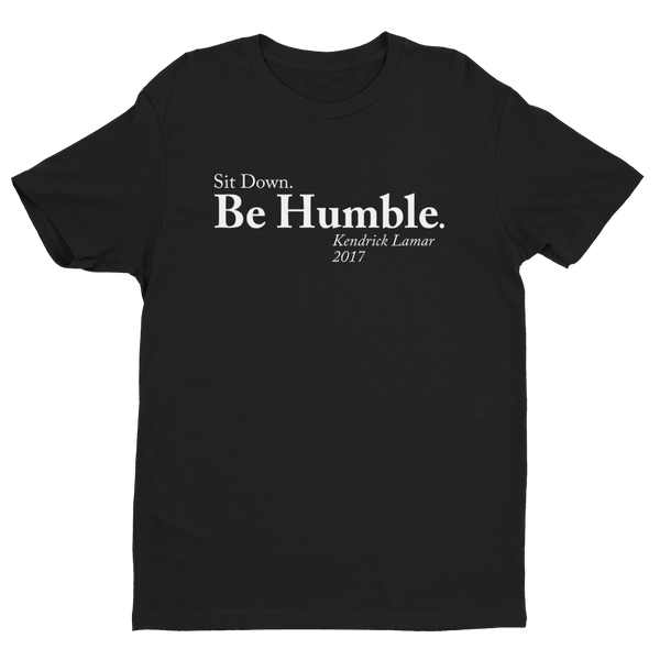Sit Down. Be Humble.
