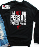 Not Speaker Phone Friendly Sweatshirt