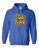 Stay Fresh Sweatshirt or Hoodie