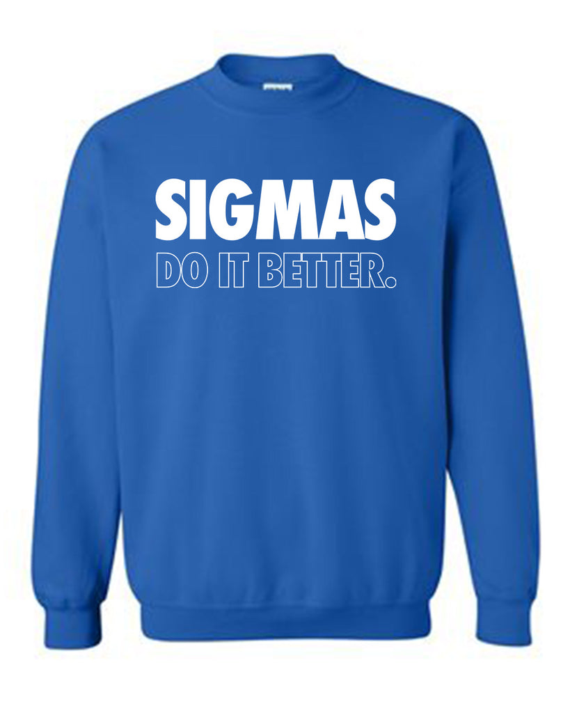 Sigmas Do It Better Sweatshirt or Hoodie