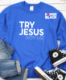Try Jesus Not Me Sweatshirt or Hoodie