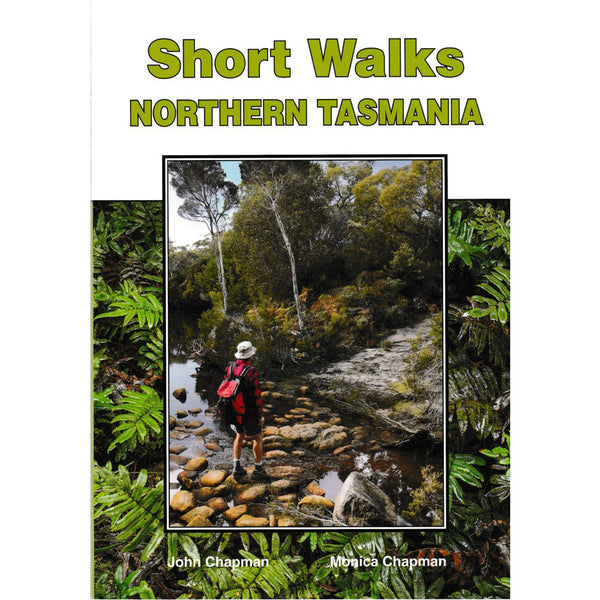 John Chapman - Short Walks Northern Tasmania - Chapman