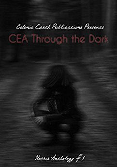 CEA Through the Dark: Horror Anthology #1