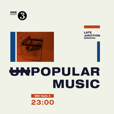 The BBC Late Junction Sessions: Unpopular Music