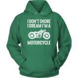 I Don't Snore, I Dream I'm A Motorcycle Hoodie