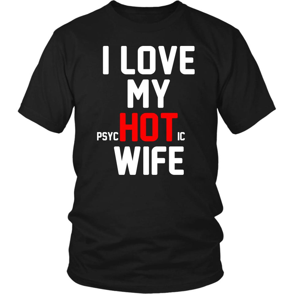 I Love My PsycHOTic Wife T-Shirt