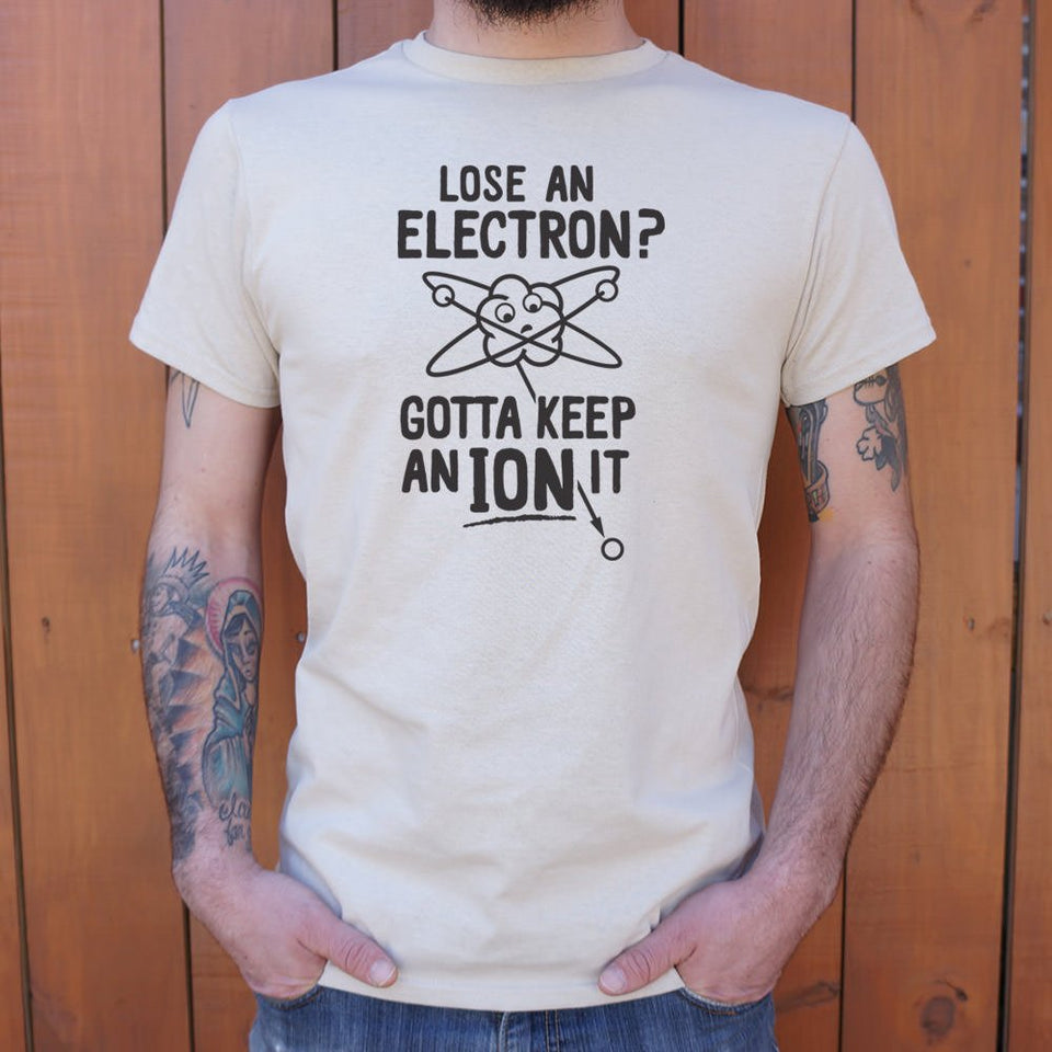 Gotta Keep An Ion It T-Shirt (Mens)