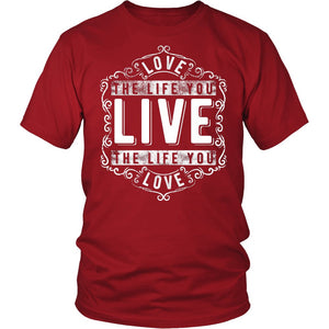 Love The Life You Live The Life You Love T-Shirt