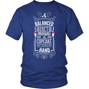 """A Balanced Diet Means A Cupcake In Each Hand"" T-Shirt"