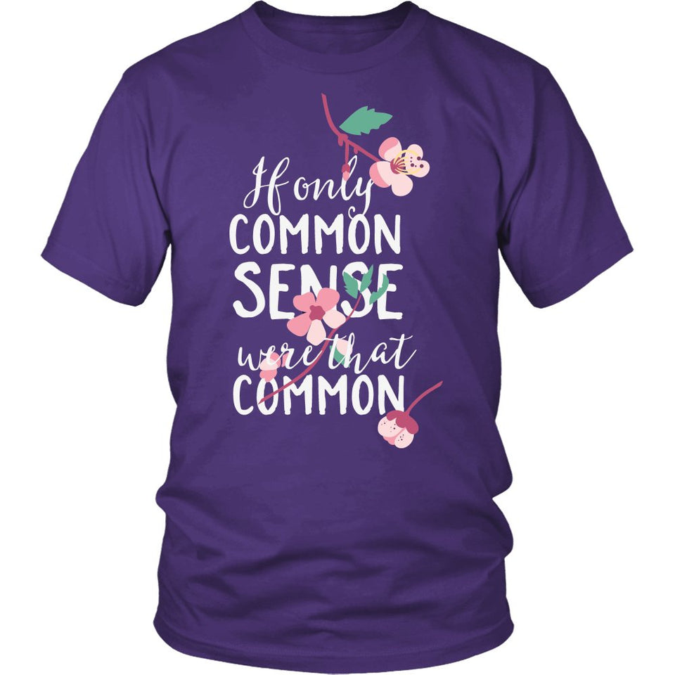 If Only Common Sense Were That Common T-Shirt