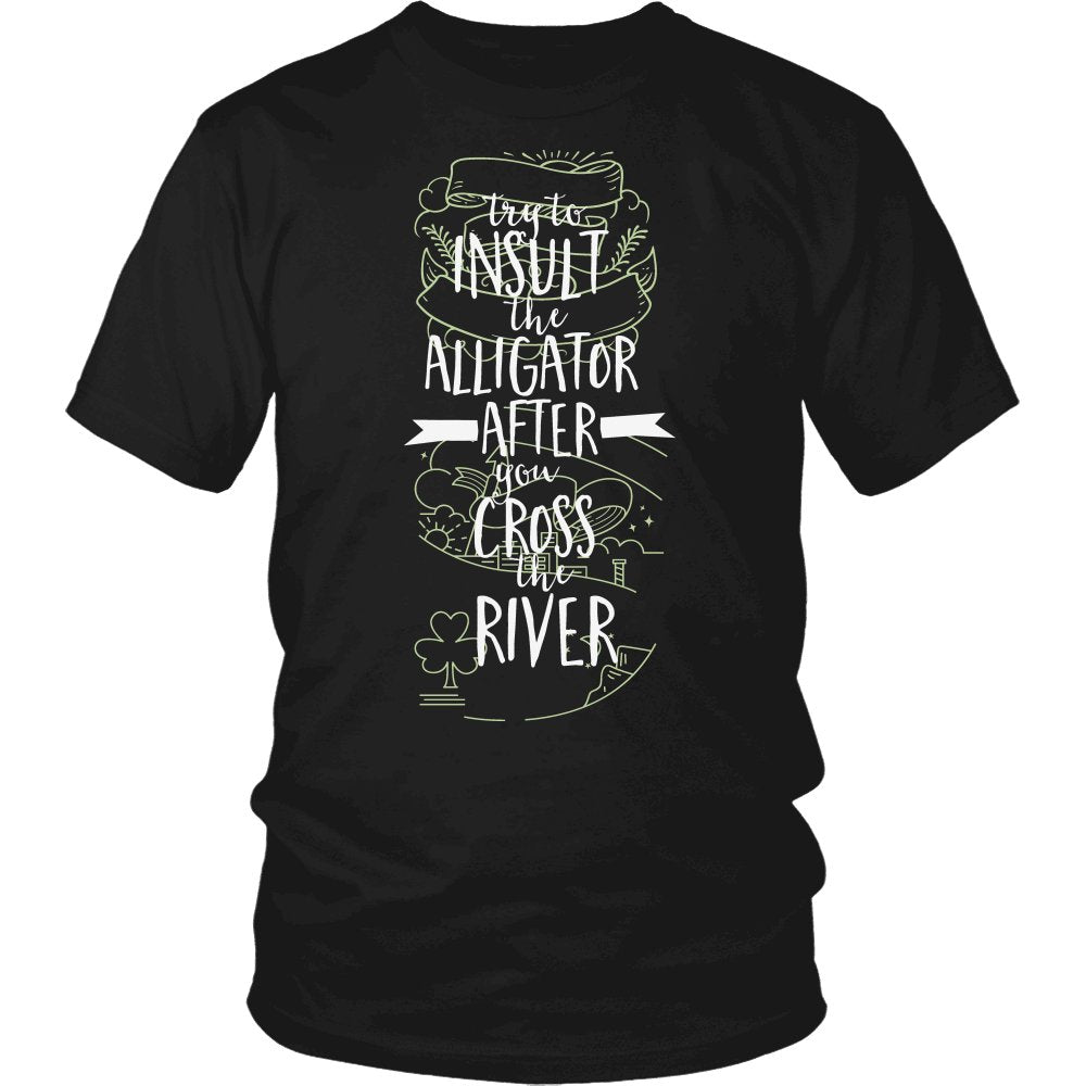 Try To Insult The Alligator After You Cross The River T-Shirt