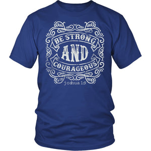 """Be Strong And Courageous Joshua 1.9"" T-Shirt"