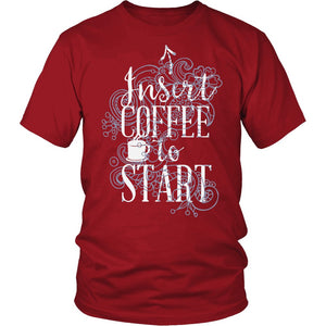 Insert Coffee To Start T-Shirt