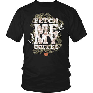 Fetch Me My Coffee T-Shirt