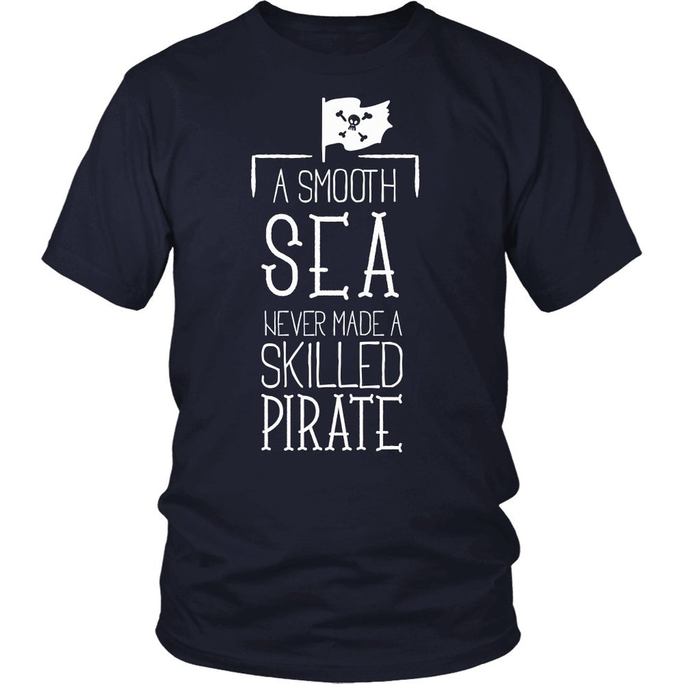 """A Smooth Sea Never Made A Skilled Pirate"" T-Shirt"