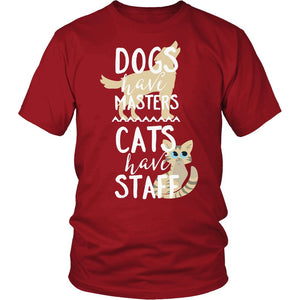 Dogs Have Masters Cats Have Staff T-Shirt