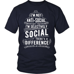 I'm Not Antisocial, I'm Selectively Social There's A Difference T-Shirt