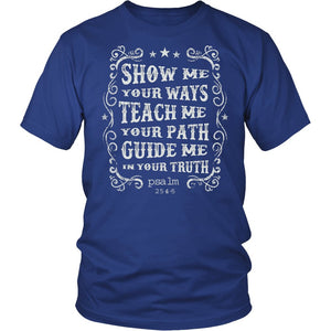 Show Me Your Ways Teach Me Your Paths Guide Me In Your Truth T-Shirt