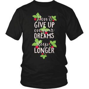 """Don't Give Up On Your Dreams, Sleep Longer"" T-Shirt"